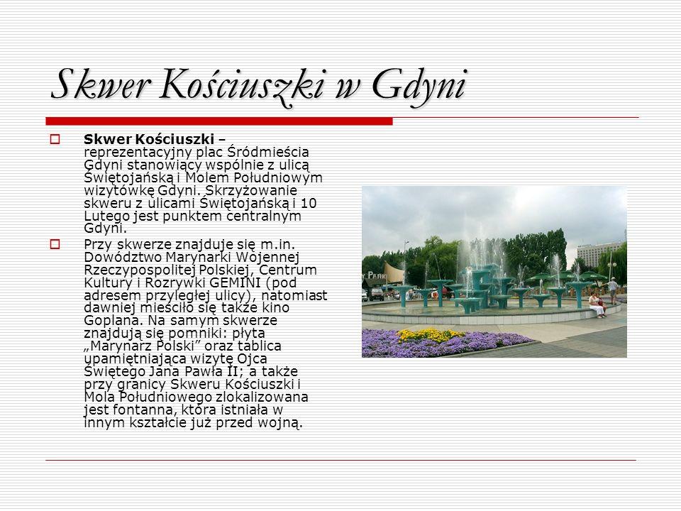 Skwer Kościuszki w Gdyni Skwer Kościuszki – reprezentacyjny plac Śródmieścia Gdyni stanowiący wspólnie z ulicą Świętojańską i Molem Południowym wizytó