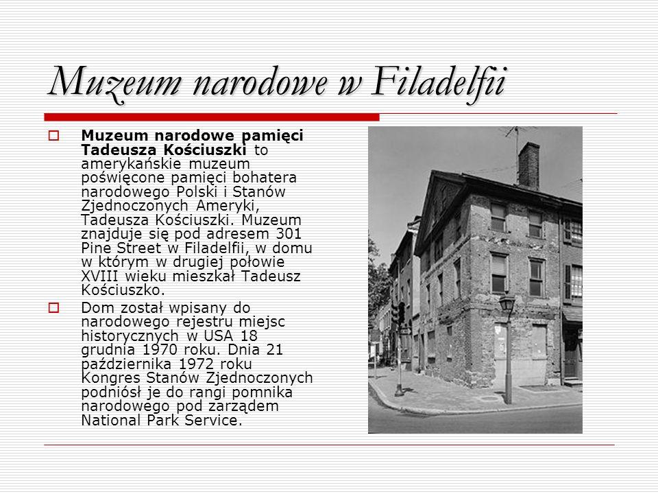 Muzeum narodowe w Filadelfii Muzeum narodowe pamięci Tadeusza Kościuszki to amerykańskie muzeum poświęcone pamięci bohatera narodowego Polski i Stanów