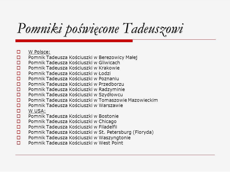 Pomniki poświęcone Tadeuszowi W Polsce: Pomnik Tadeusza Kościuszki w Berezowicy Małej Pomnik Tadeusza Kościuszki w Gliwicach Pomnik Tadeusza Kościuszk