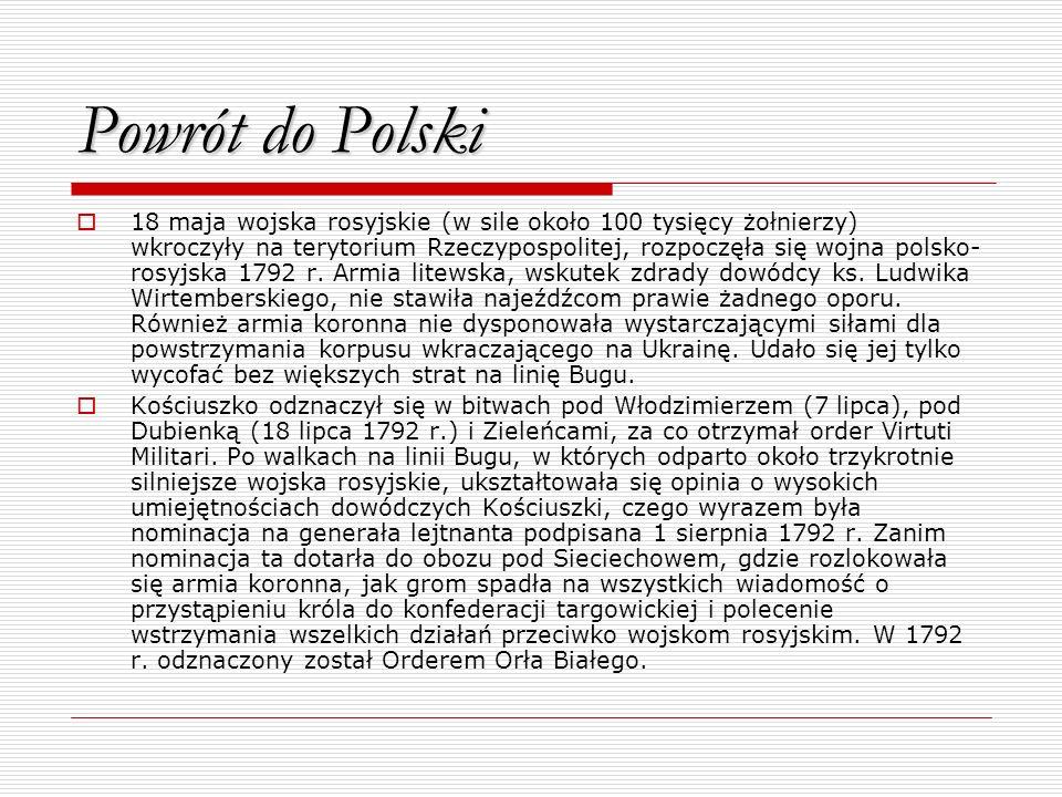 Powrót do Polski 18 maja wojska rosyjskie (w sile około 100 tysięcy żołnierzy) wkroczyły na terytorium Rzeczypospolitej, rozpoczęła się wojna polsko-