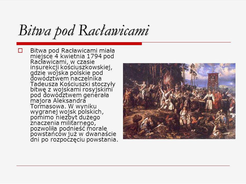 Bitwa pod Racławicami Bitwa pod Racławicami miała miejsce 4 kwietnia 1794 pod Racławicami, w czasie insurekcji kościuszkowskiej, gdzie wojska polskie