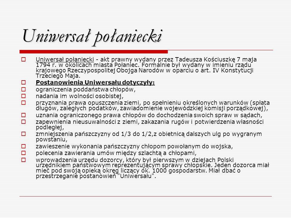 Uniwersał połaniecki Uniwersał połaniecki - akt prawny wydany przez Tadeusza Kościuszkę 7 maja 1794 r. w okolicach miasta Połaniec. Formalnie był wyda
