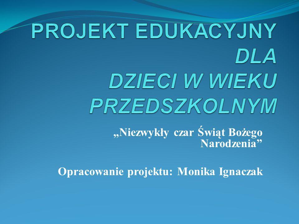 Niezwykły czar Świąt Bożego Narodzenia Opracowanie projektu: Monika Ignaczak