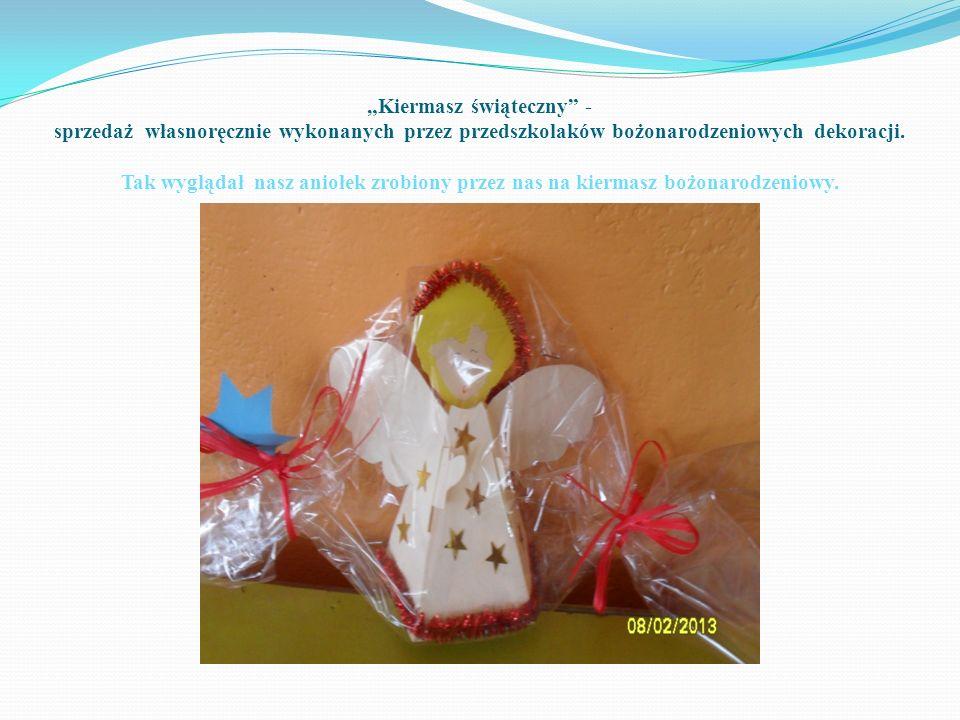 Kiermasz świąteczny - sprzedaż własnoręcznie wykonanych przez przedszkolaków bożonarodzeniowych dekoracji. Tak wyglądał nasz aniołek zrobiony przez na