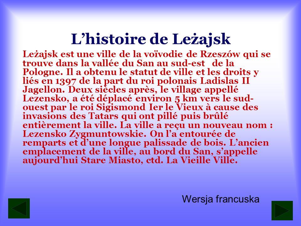 Lhistoire de Leżajsk Leżajsk est une ville de la voïvodie de Rzeszów qui se trouve dans la vallée du San au sud-est de la Pologne.