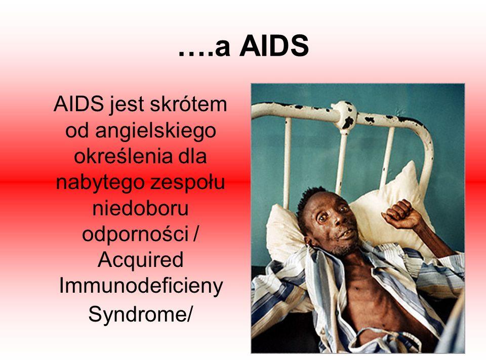 ….a AIDS AIDS jest skrótem od angielskiego określenia dla nabytego zespołu niedoboru odporności / Acquired Immunodeficieny Syndrome/