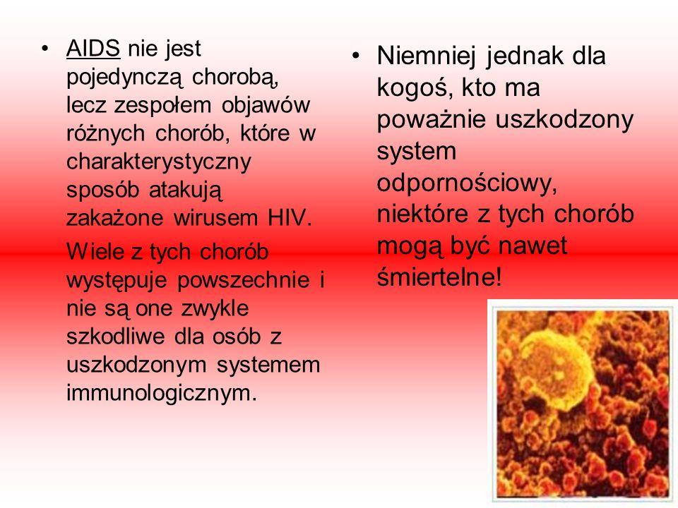 AIDS nie jest pojedynczą chorobą, lecz zespołem objawów różnych chorób, które w charakterystyczny sposób atakują zakażone wirusem HIV. Wiele z tych ch