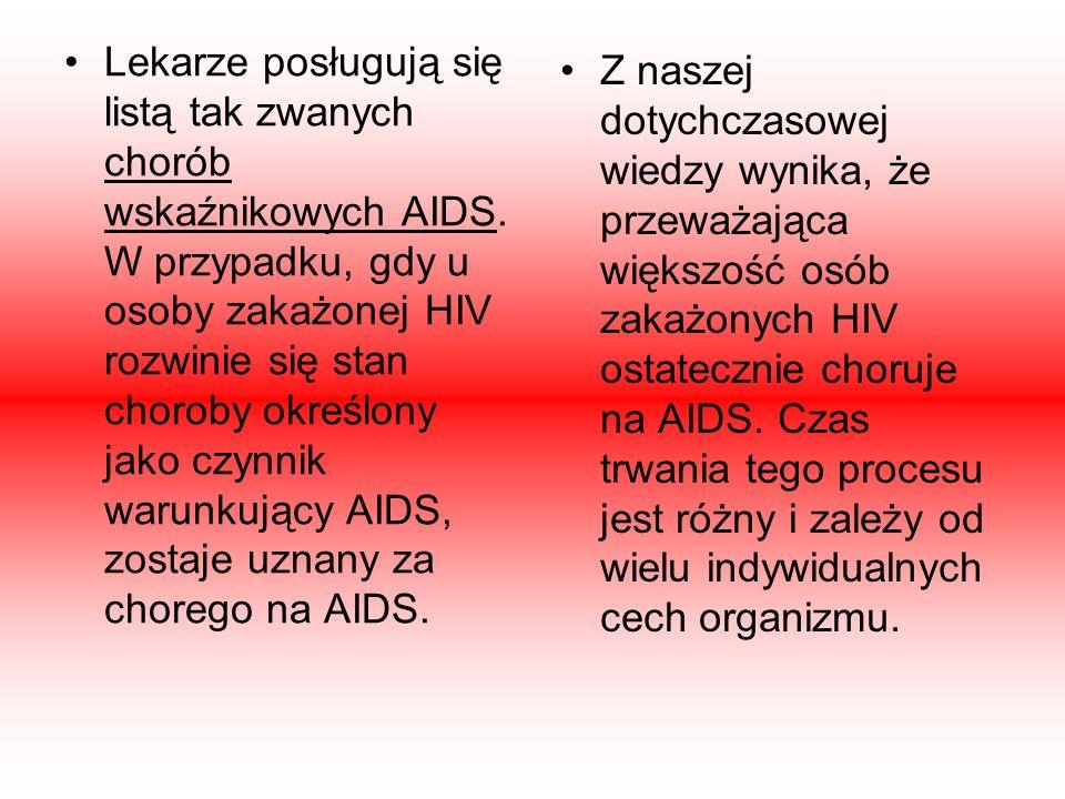 Lekarze posługują się listą tak zwanych chorób wskaźnikowych AIDS. W przypadku, gdy u osoby zakażonej HIV rozwinie się stan choroby określony jako czy