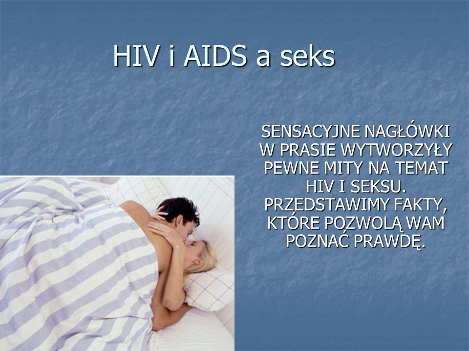 HIV i AIDS a seks SENSACYJNE NAGŁÓWKI W PRASIE WYTWORZYŁY PEWNE MITY NA TEMAT HIV I SEKSU. PRZEDSTAWIMY FAKTY, KTÓRE POZWOLĄ WAM POZNAĆ PRAWDĘ.