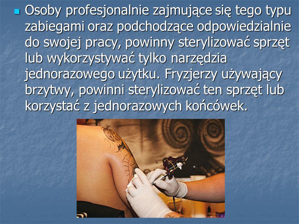 Osoby profesjonalnie zajmujące się tego typu zabiegami oraz podchodzące odpowiedzialnie do swojej pracy, powinny sterylizować sprzęt lub wykorzystywać