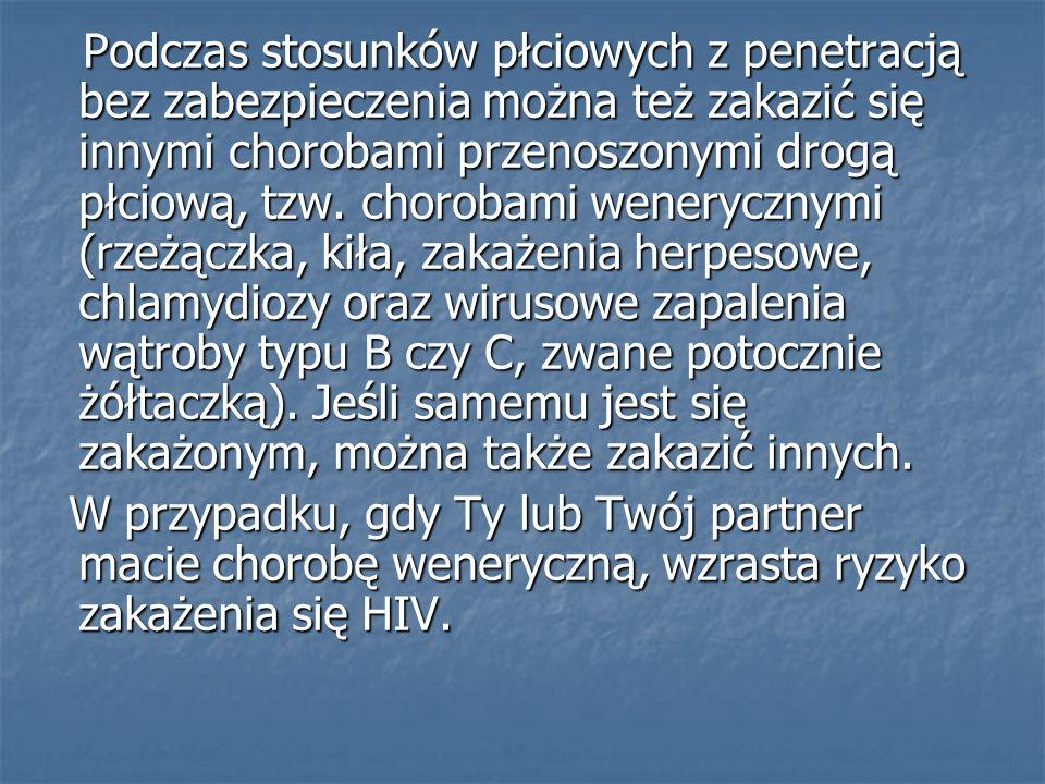 Podczas stosunków płciowych z penetracją bez zabezpieczenia można też zakazić się innymi chorobami przenoszonymi drogą płciową, tzw. chorobami weneryc