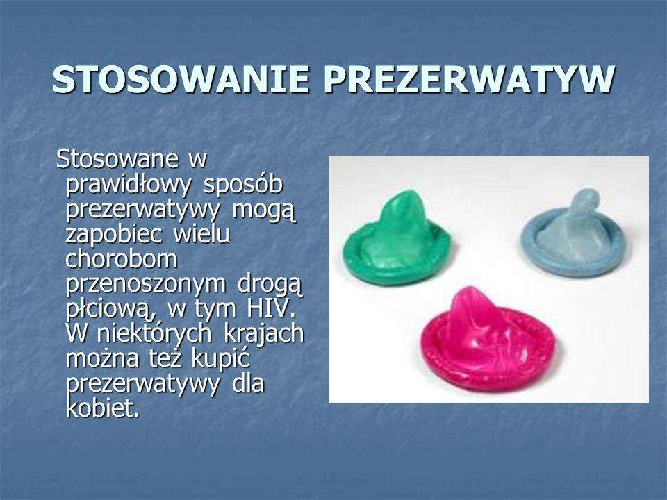 STOSOWANIE PREZERWATYW Stosowane w prawidłowy sposób prezerwatywy mogą zapobiec wielu chorobom przenoszonym drogą płciową, w tym HIV. W niektórych kra