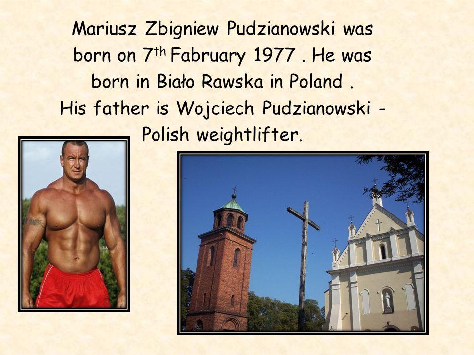 Mariusz Zbigniew Pudzianowski was born on 7 th Fabruary 1977.