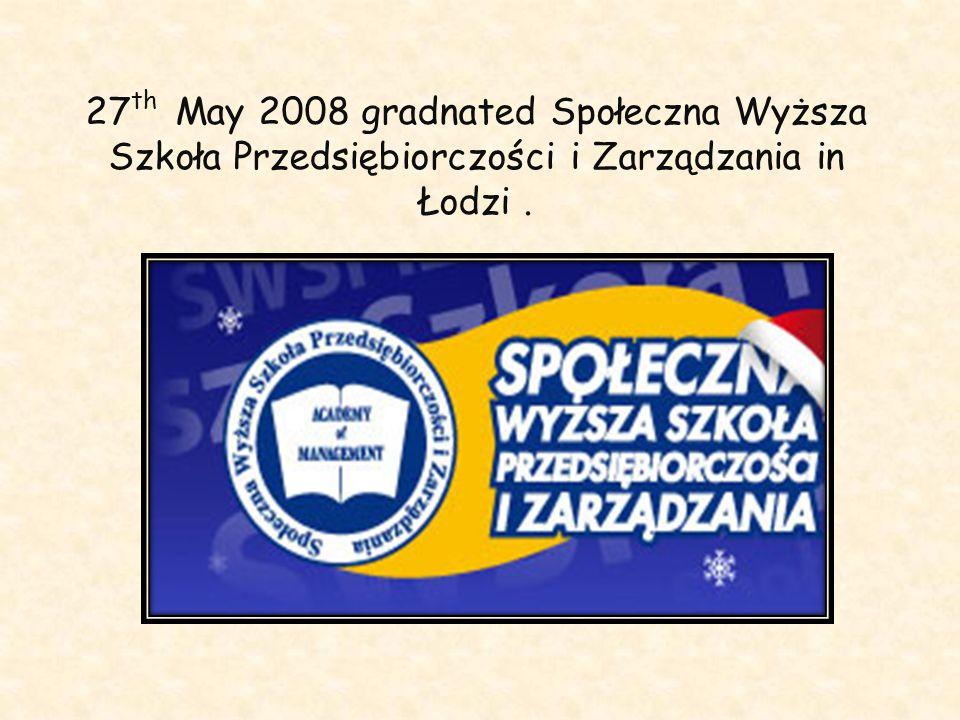 27 th May 2008 gradnated Społeczna Wyższa Szkoła Przedsiębiorczości i Zarządzania in Łodzi.