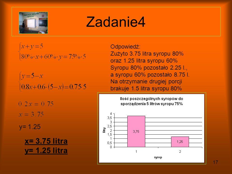 16 Zadanie4 Mamy dwa rodzaje syropu: jeden o stężeniu 80% w ilości 6 litrów i drugi o stężeniu 60% w ilości 10 litrów.