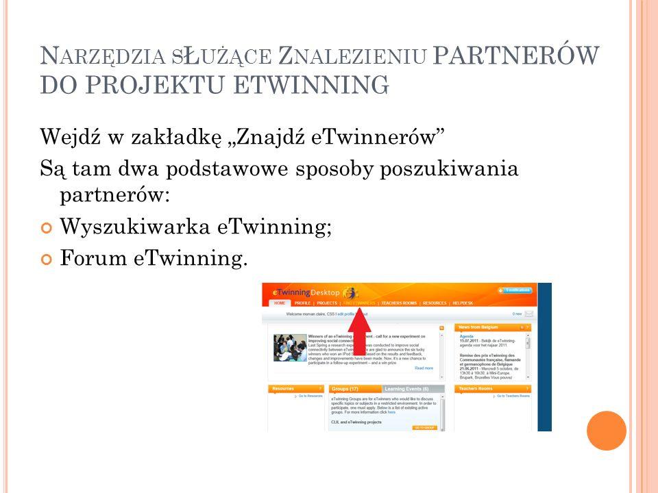 N ARZĘDZIA S Ł UŻĄCE Z NALEZIENIU PARTNERÓW DO PROJEKTU ETWINNING Wejdź w zakładkę Znajdź eTwinnerów Są tam dwa podstawowe sposoby poszukiwania partnerów: Wyszukiwarka eTwinning; Forum eTwinning.