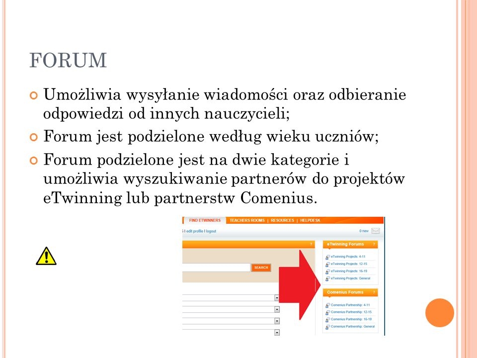 FORUM Umożliwia wysyłanie wiadomości oraz odbieranie odpowiedzi od innych nauczycieli; Forum jest podzielone według wieku uczniów; Forum podzielone je