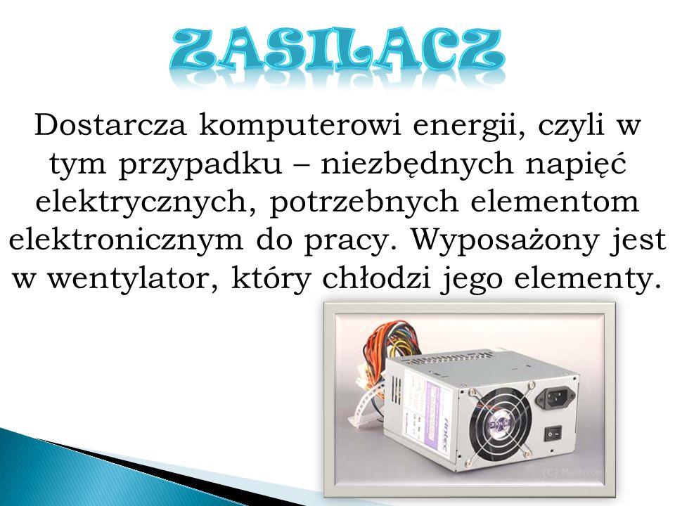Dostarcza komputerowi energii, czyli w tym przypadku – niezbędnych napięć elektrycznych, potrzebnych elementom elektronicznym do pracy. Wyposażony jes
