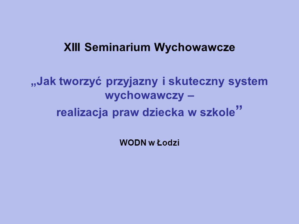 XIII Seminarium Wychowawcze Jak tworzyć przyjazny i skuteczny system wychowawczy - realizacja praw dziecka w szkole Korczakowskie idee wychowania- podmiotowość i partnerstwo w relacjach z dzieckiem.