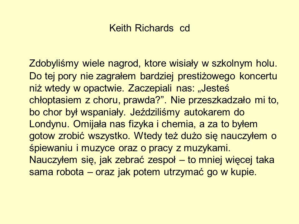 Keith Richards cd Zdobyliśmy wiele nagrod, ktore wisiały w szkolnym holu. Do tej pory nie zagrałem bardziej prestiżowego koncertu niż wtedy w opactwie