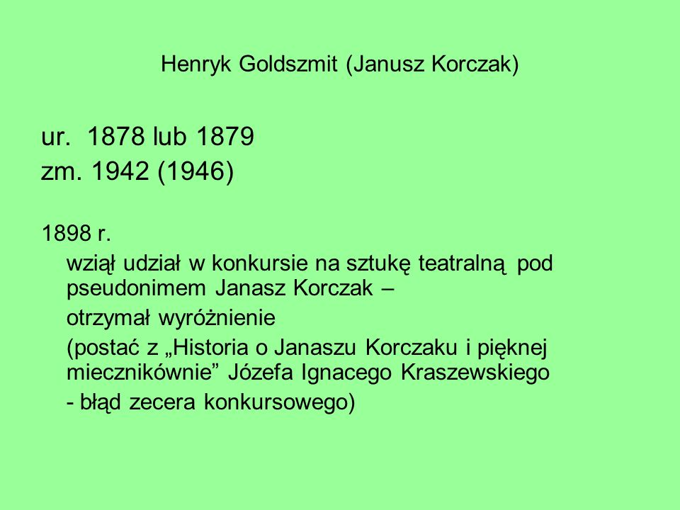 ur. 1878 lub 1879 zm. 1942 (1946) 1898 r. wziął udział w konkursie na sztukę teatralną pod pseudonimem Janasz Korczak – otrzymał wyróżnienie (postać z