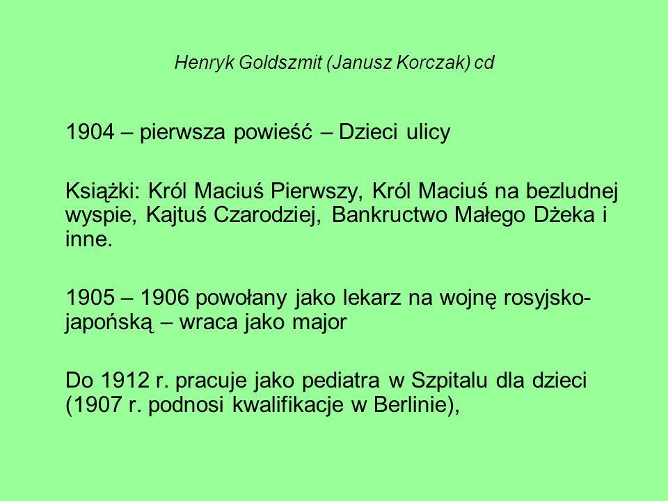 Henryk Goldszmit (Janusz Korczak) cd 1904 – pierwsza powieść – Dzieci ulicy Książki: Król Maciuś Pierwszy, Król Maciuś na bezludnej wyspie, Kajtuś Cza