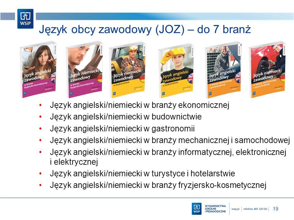 19 Język obcy zawodowy (JOZ) – do 7 branż Język angielski/niemiecki w branży ekonomicznej Język angielski/niemiecki w budownictwie Język angielski/nie