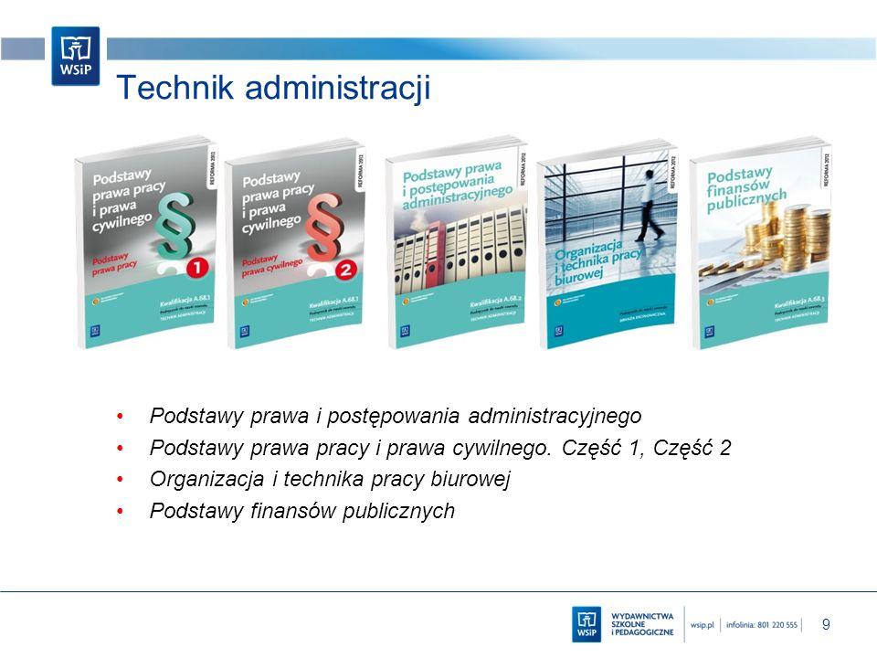 9 Technik administracji Podstawy prawa i postępowania administracyjnego Podstawy prawa pracy i prawa cywilnego. Część 1, Część 2 Organizacja i technik