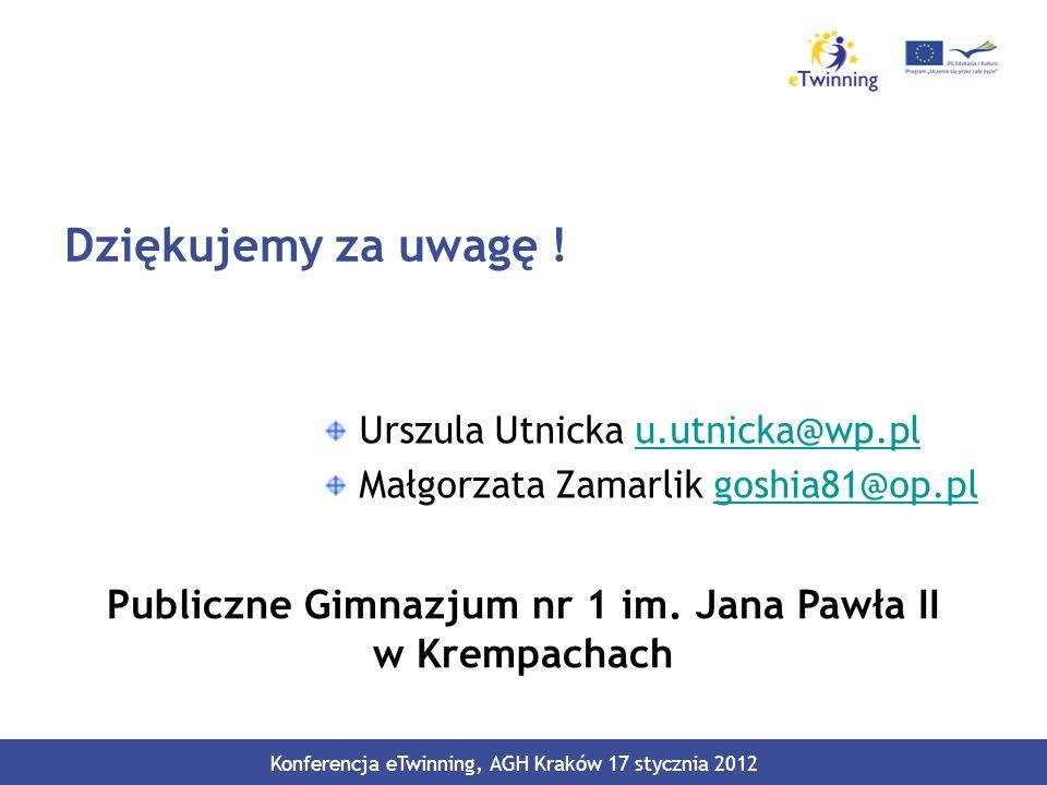 Dziękujemy za uwagę ! Urszula Utnicka u.utnicka@wp.plu.utnicka@wp.pl Małgorzata Zamarlik goshia81@op.plgoshia81@op.pl Konferencja eTwinning, AGH Krakó