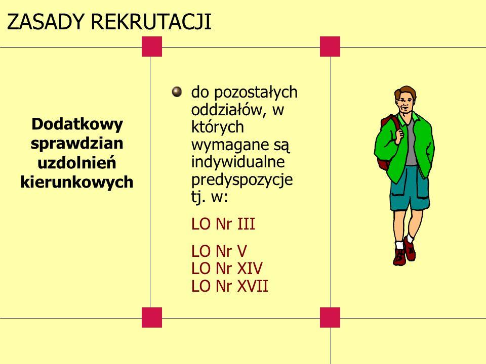 ZASADY REKRUTACJI do pozostałych oddziałów, w których wymagane są indywidualne predyspozycje tj. w: LO Nr III LO Nr V LO Nr XIV LO Nr XVII Dodatkowy s