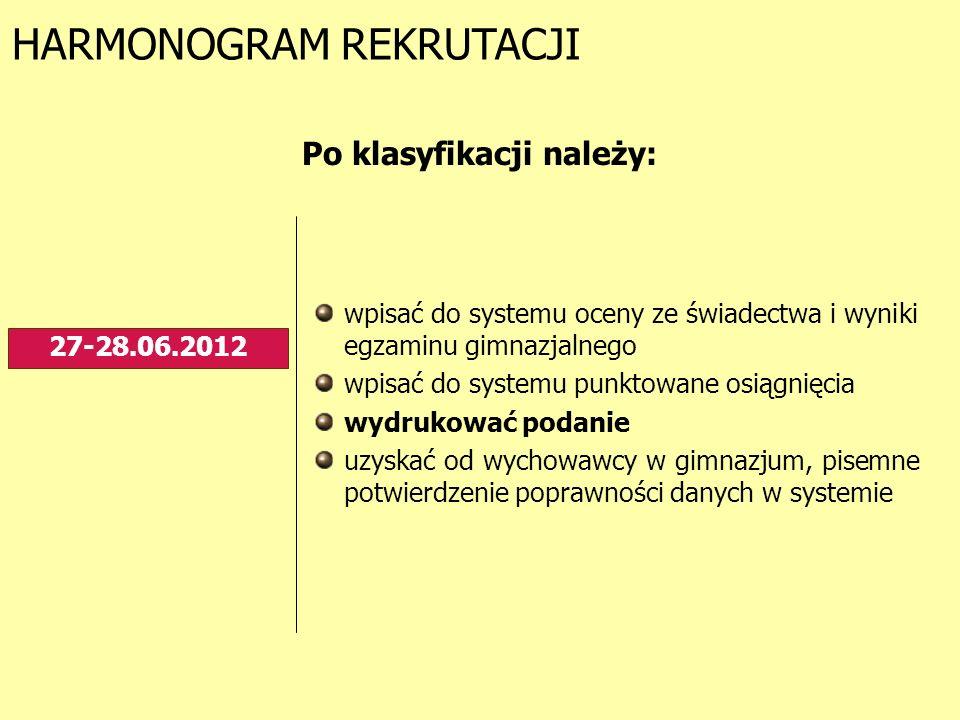 HARMONOGRAM REKRUTACJI 27-28.06.2012 Po klasyfikacji należy: wpisać do systemu oceny ze świadectwa i wyniki egzaminu gimnazjalnego wpisać do systemu p