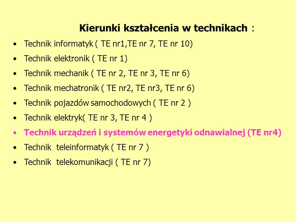 Kierunki kształcenia w technikach : Technik informatyk ( TE nr1,TE nr 7, TE nr 10) Technik elektronik ( TE nr 1) Technik mechanik ( TE nr 2, TE nr 3,