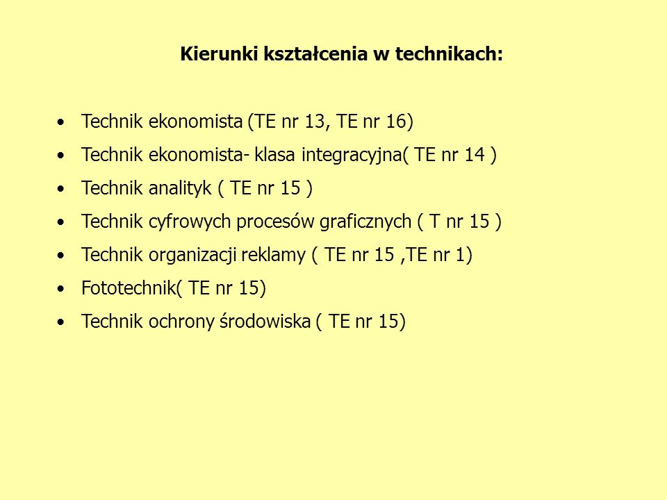 Kierunki kształcenia w technikach: Technik ekonomista (TE nr 13, TE nr 16) Technik ekonomista- klasa integracyjna( TE nr 14 ) Technik analityk ( TE nr