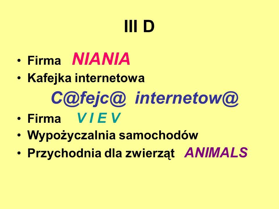 III D Firma NIANIA Kafejka internetowa C@fejc@ internetow@ Firma V I E V Wypożyczalnia samochodów Przychodnia dla zwierząt ANIMALS