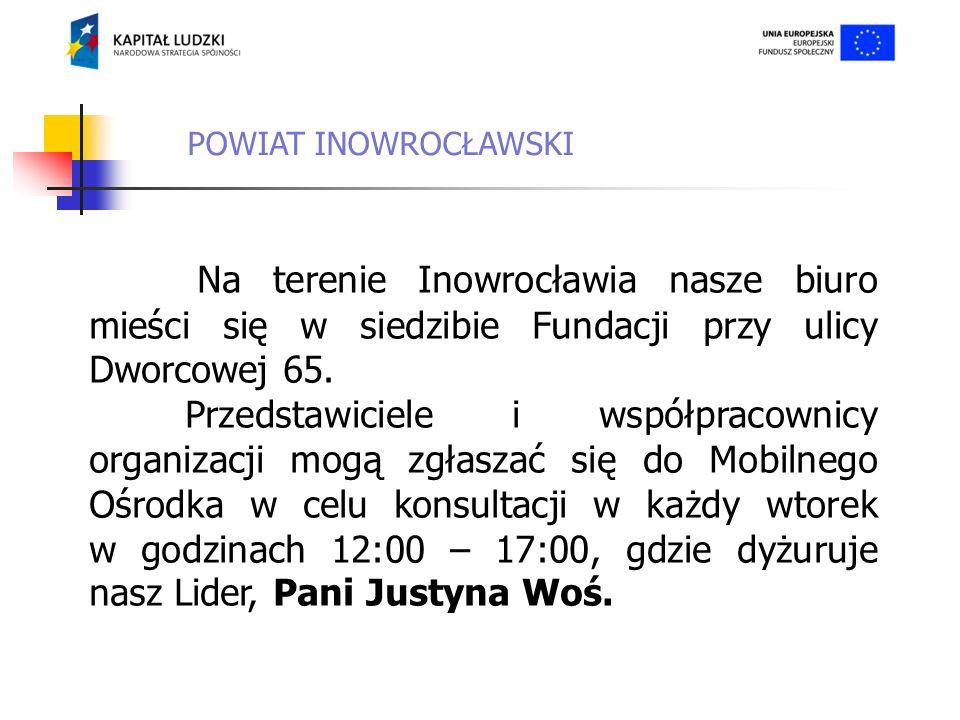 POWIAT INOWROCŁAWSKI Na terenie Inowrocławia nasze biuro mieści się w siedzibie Fundacji przy ulicy Dworcowej 65.