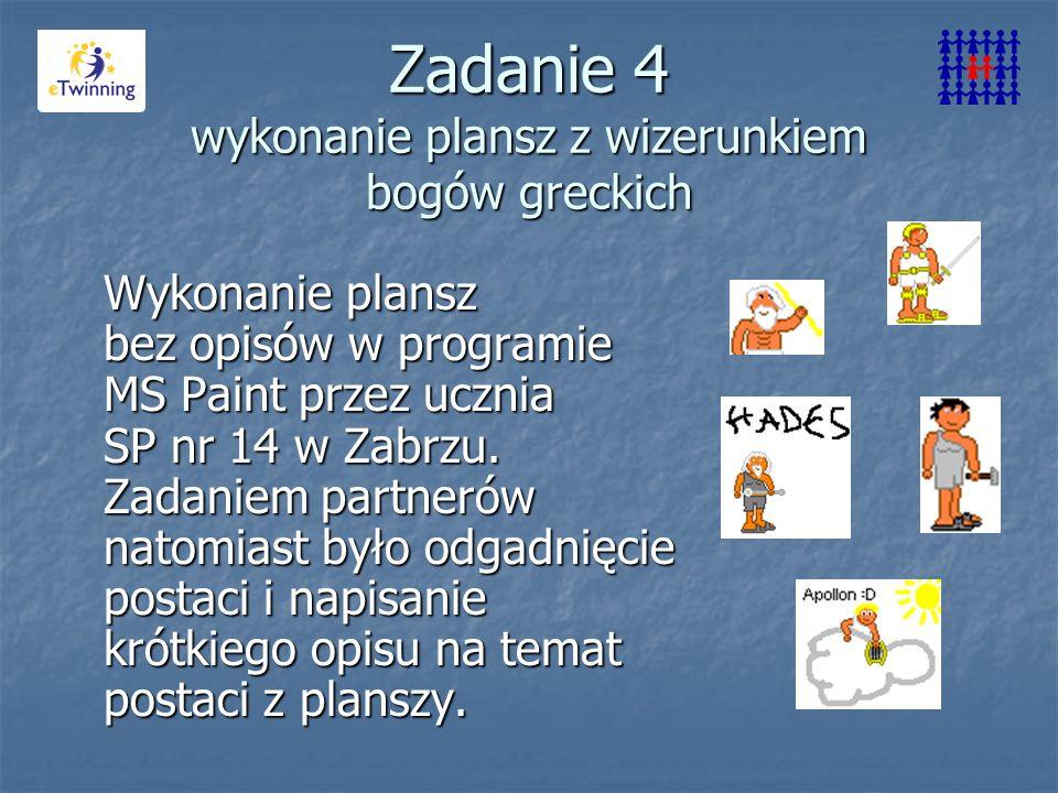 Zadanie 4 wykonanie plansz z wizerunkiem bogów greckich Wykonanie plansz bez opisów w programie MS Paint przez ucznia SP nr 14 w Zabrzu. Zadaniem part