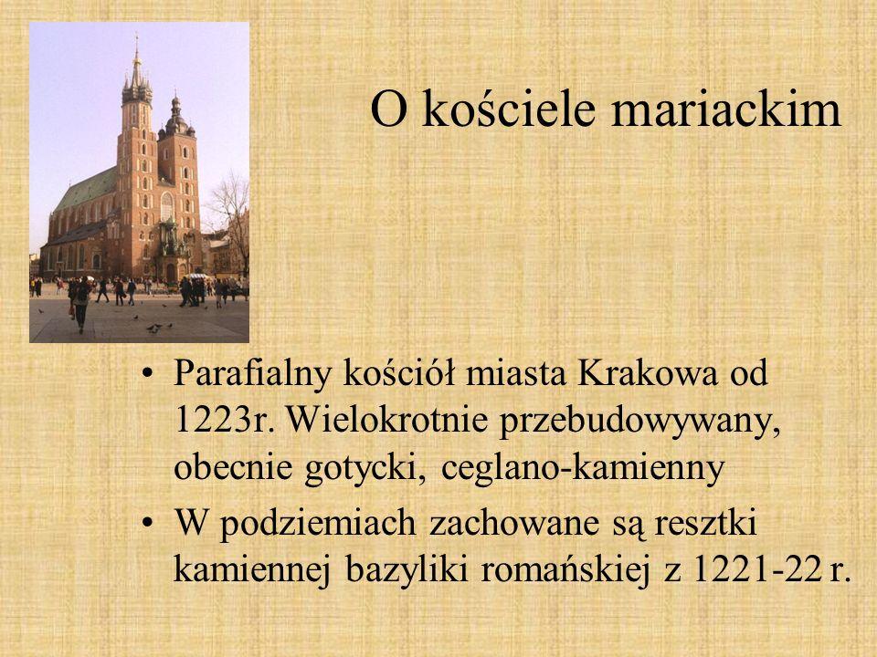 O kościele mariackim Parafialny kościół miasta Krakowa od 1223r. Wielokrotnie przebudowywany, obecnie gotycki, ceglano-kamienny W podziemiach zachowan