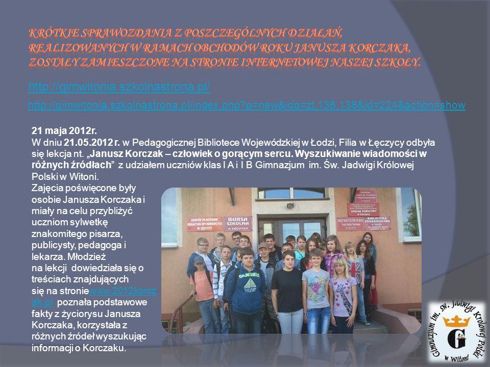 http://gimwitonia.szkolnastrona.pl/ http://gimwitonia.szkolnastrona.pl/index.php p=new&idg=zt,136,138&id=224&action=show 21 maja 2012r.