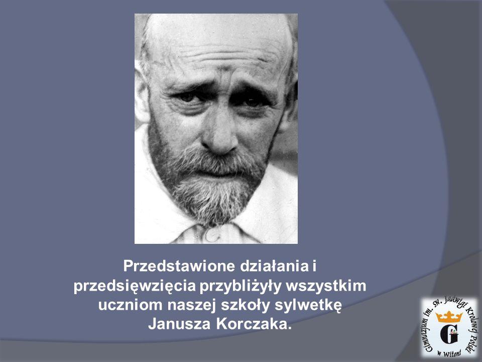 Przedstawione działania i przedsięwzięcia przybliżyły wszystkim uczniom naszej szkoły sylwetkę Janusza Korczaka.