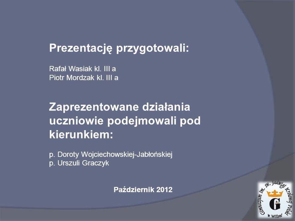 Prezentację przygotowali: Rafał Wasiak kl. III a Piotr Mordzak kl.
