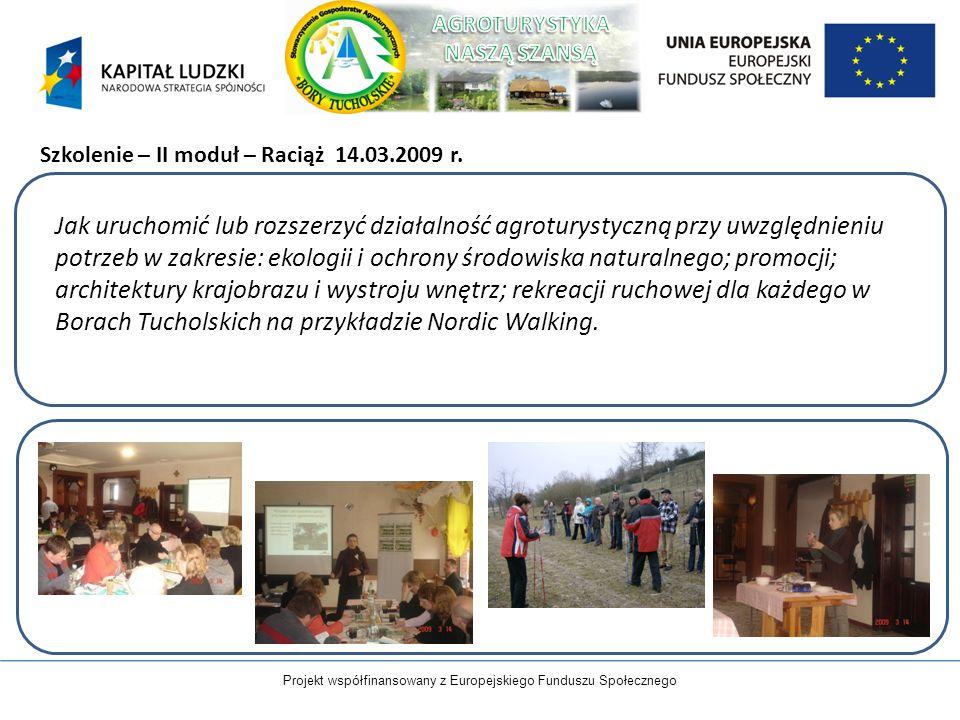 Projekt współfinansowany z Europejskiego Funduszu Społecznego Szkolenie – II moduł – Raciąż 14.03.2009 r. Jak uruchomić lub rozszerzyć działalność agr