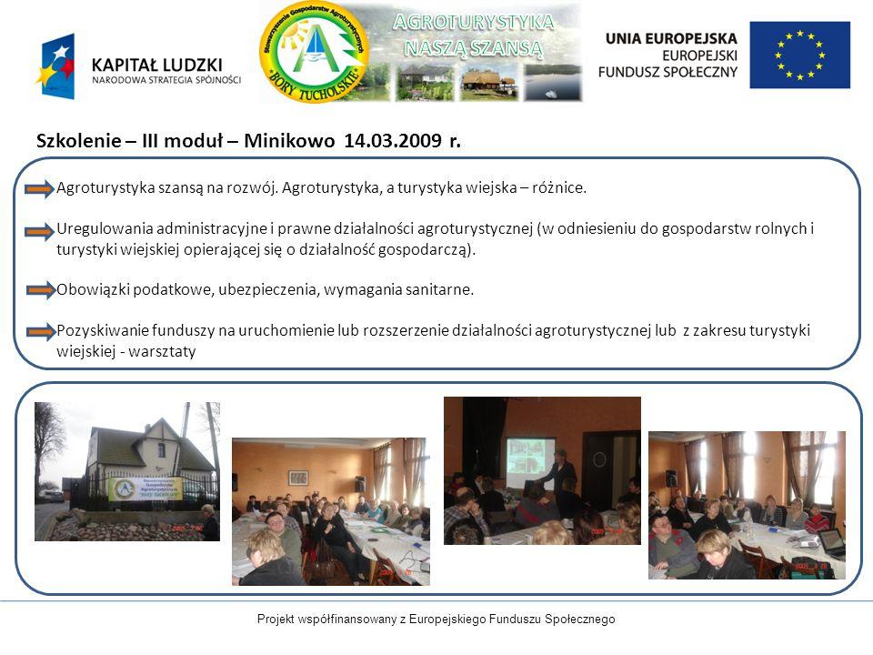 Projekt współfinansowany z Europejskiego Funduszu Społecznego Szkolenie – III moduł – Minikowo 14.03.2009 r. Agroturystyka szansą na rozwój. Agroturys