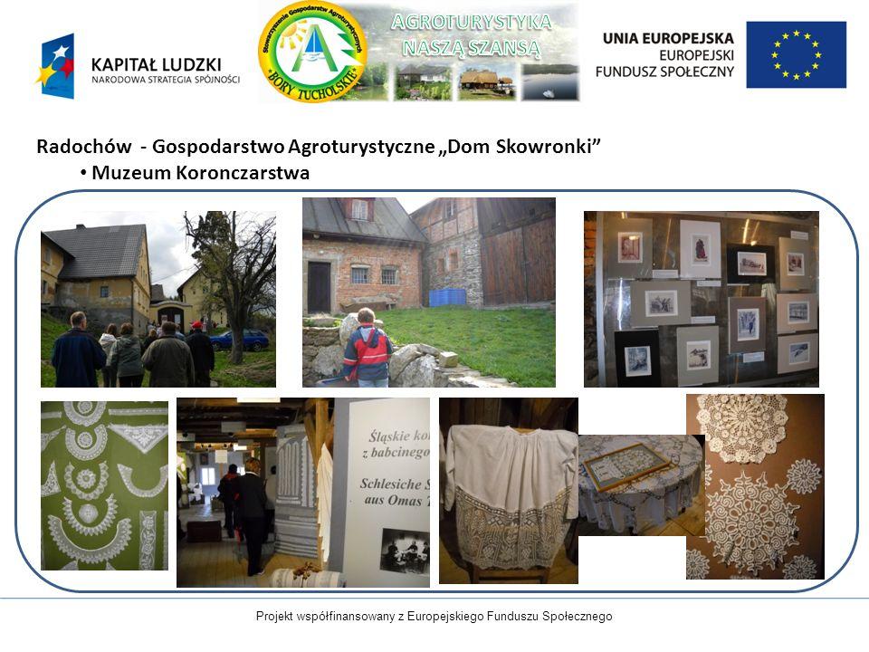 Projekt współfinansowany z Europejskiego Funduszu Społecznego Radochów - Gospodarstwo Agroturystyczne Dom Skowronki Muzeum Koronczarstwa