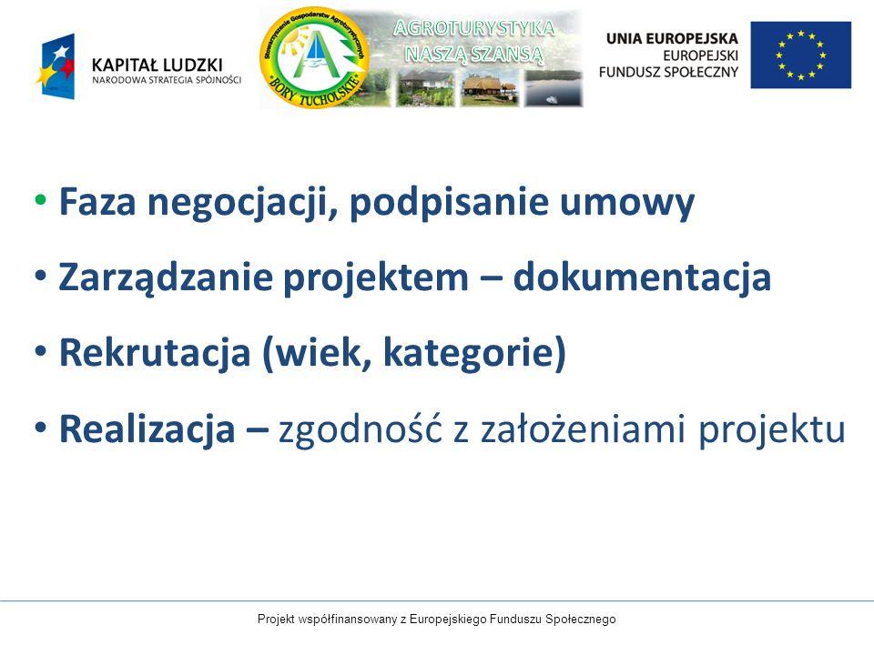 Faza negocjacji, podpisanie umowy Zarządzanie projektem – dokumentacja Rekrutacja (wiek, kategorie) Realizacja – zgodność z założeniami projektu