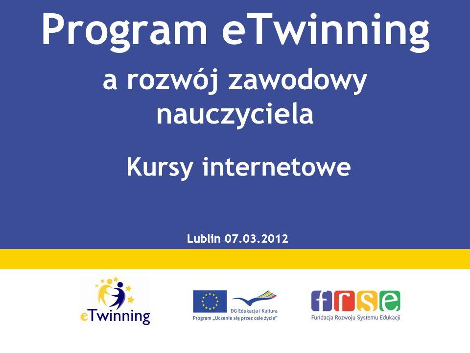 Kursy internetowe Program eTwinning a rozwój zawodowy nauczyciela Lublin 07.03.2012