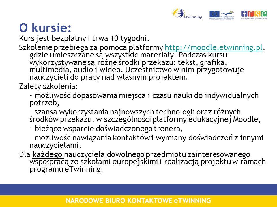 NARODOWE BIURO KONTAKTOWE eTWINNING O kursie: Kurs jest bezpłatny i trwa 10 tygodni. Szkolenie przebiega za pomocą platformy http://moodle.etwinning.p