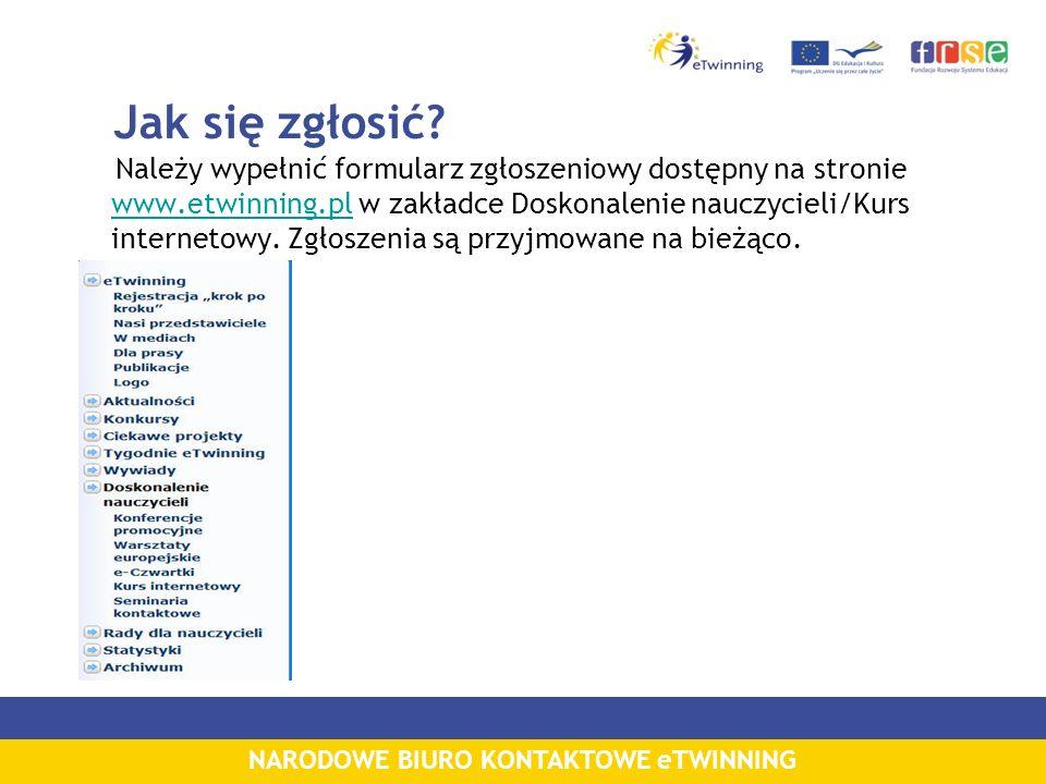 NARODOWE BIURO KONTAKTOWE eTWINNING Jak się zgłosić? Należy wypełnić formularz zgłoszeniowy dostępny na stronie www.etwinning.pl w zakładce Doskonalen