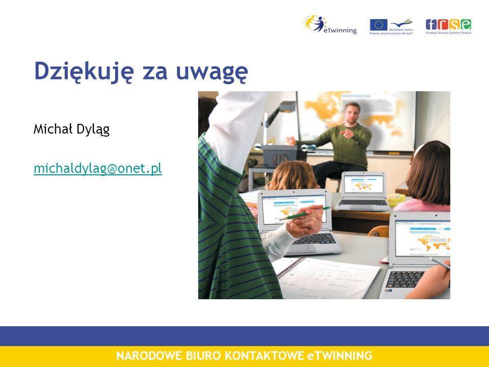 NARODOWE BIURO KONTAKTOWE eTWINNING Dziękuję za uwagę Michał Dyląg michaldylag@onet.pl