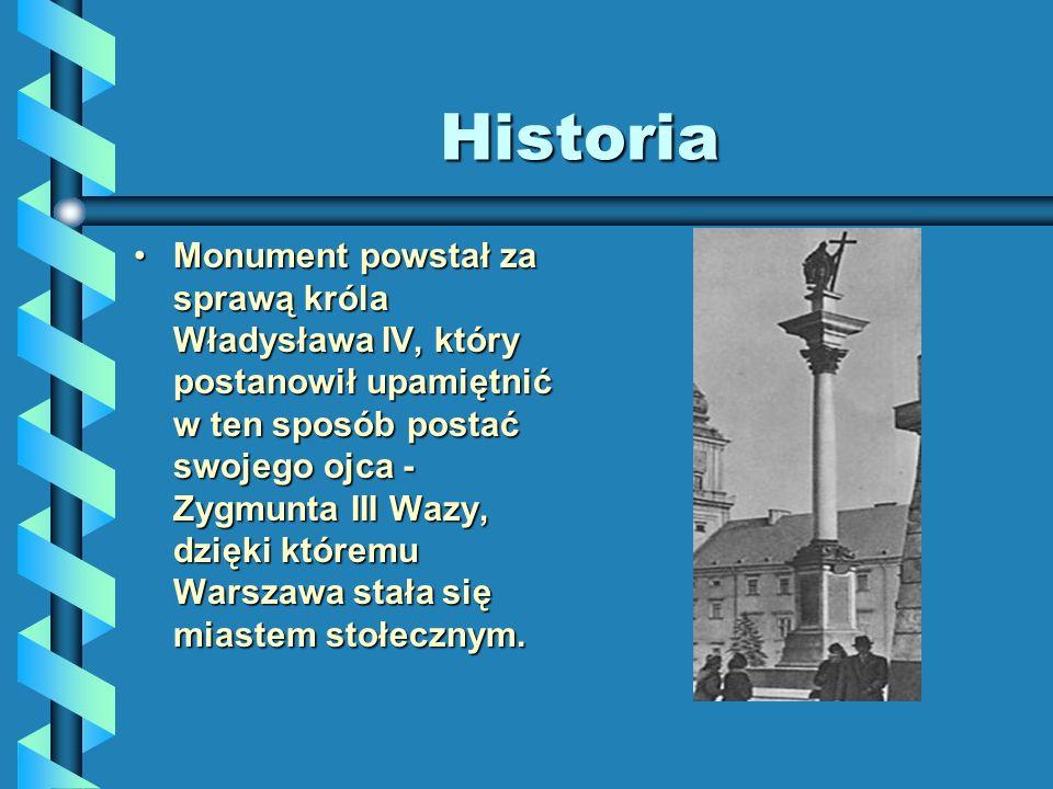 Historia Monument powstał za sprawą króla Władysława IV, który postanowił upamiętnić w ten sposób postać swojego ojca - Zygmunta III Wazy, dzięki któr