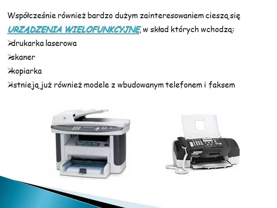 URZĄDZENIA WIELOFUNKCYJNE Współcześnie również bardzo dużym zainteresowaniem cieszą się URZĄDZENIA WIELOFUNKCYJNE, w skład których wchodzą: drukarka l